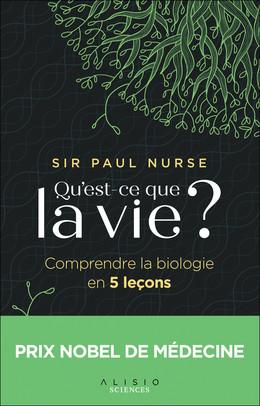 Qu'est-ce que la vie ? - Sir Paul Nurse - Éditions Alisio