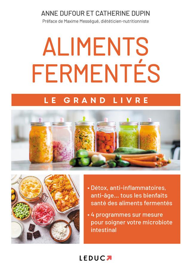 Le grand livre des aliments fermentés - Anne Dufour, Catherine Dupin, Maxime Mességué - Éditions Leduc