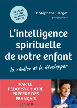 L'intelligence spirituelle de votre enfant : La révéler et la développer - Dr Stéphane Clerget - Éditions Leduc