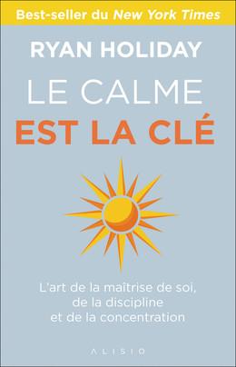 Le calme est la clé - Ryan Holiday - Éditions Alisio
