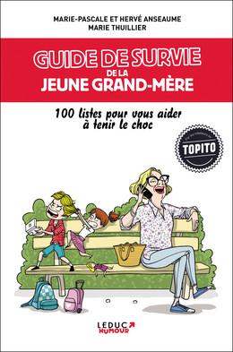 Guide de survie de la jeune grand-mère  - Marie-Pascale Anseaume, Hervé Anseaume, Marie Thuillier - Éditions Leduc Humour