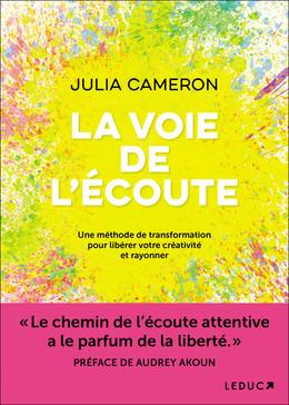 La  voie de l'écoute - Julia Cameron - Éditions Leduc Pratique