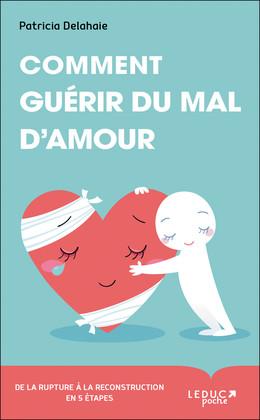 Comment guérir du mal d'amour  - Patricia Delahaie - Éditions Leduc