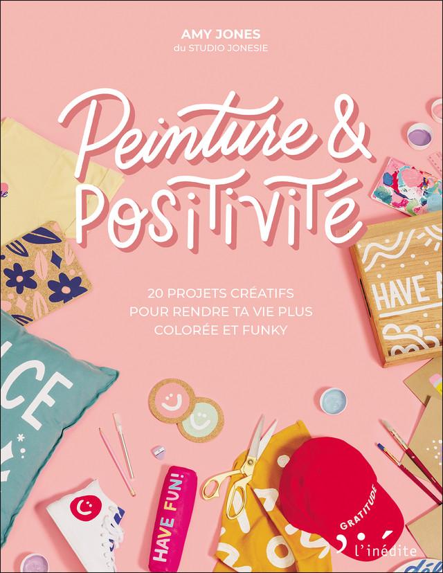 Peinture & Positivité  - Amy Jones - Éditions L'Inédite
