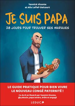 Je suis papa: 28 jours pour trouver ses marques - Yannick Vicente, Alix Lefief-Delcourt - Éditions Leduc Pratique