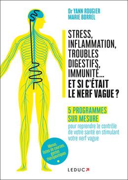 Stress, inflammation, troubles digestifs, immunité... et si c'était le nerf vague ? - Dr Yann Rougier, Marie Borrel - Éditions Leduc