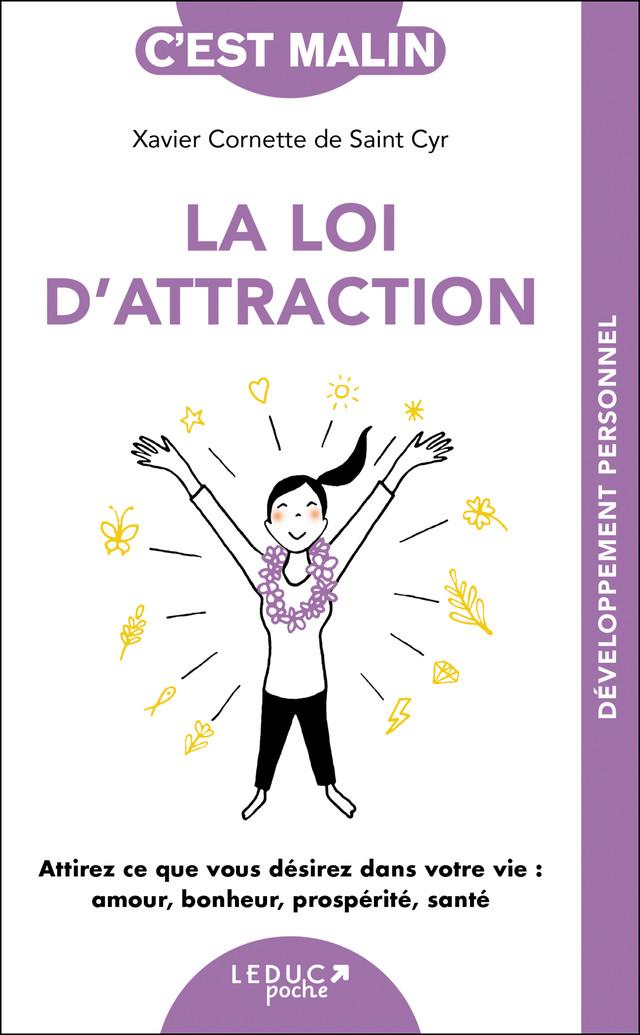 Les secrets de la loi d'attraction, c'est malin - Xavier Cornette de Saint-Cyr - Éditions Leduc Pratique