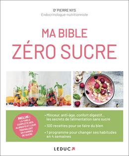 Ma bible zéro sucre - Dr Pierre Nys - Éditions Leduc