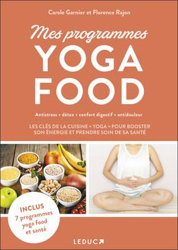 Mes programmes yoga food - Florence Rajon, Carole Garnier - Éditions Leduc Pratique