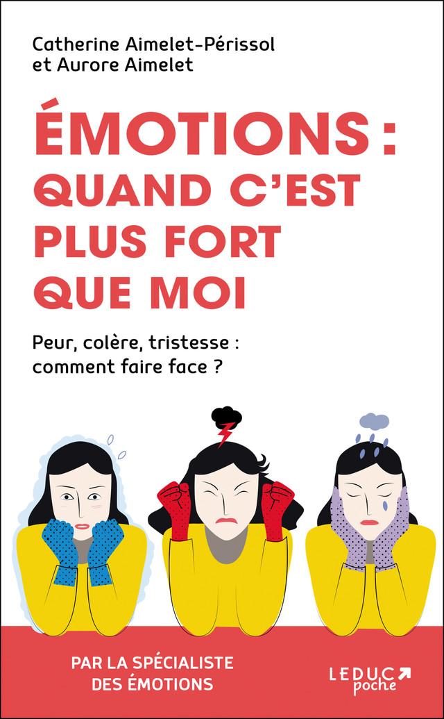 Émotions : quand c'est plus fort que moi - Catherine Aimelet-Périssol, Aurore Aimelet - Éditions Leduc Pratique
