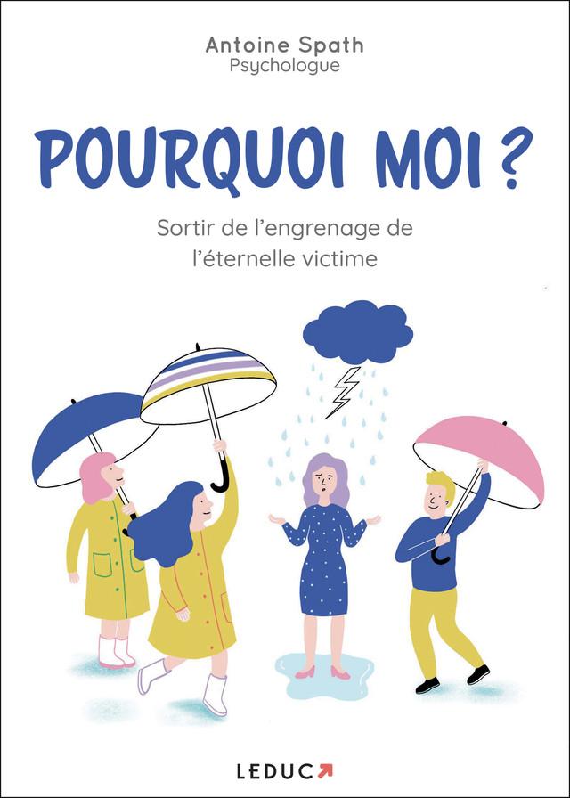 Pourquoi moi ? - Antoine Spath - Éditions Leduc Pratique