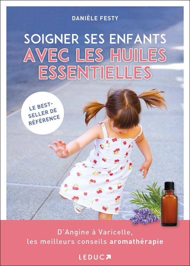 Soigner ses enfants avec les huiles essentielles - Danièle Festy - Éditions Leduc