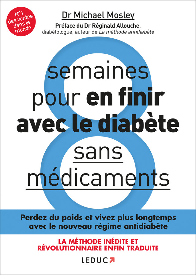 8 semaines pour en finir avec le diabète sans médicaments  - Dr Michael Mosley - Éditions Leduc