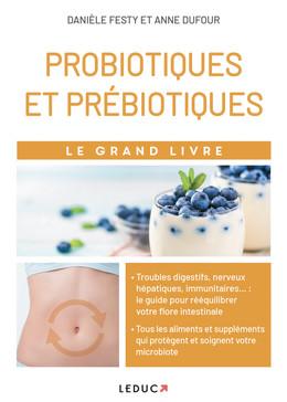 Le grand livre des probiotiques et des prébiotiques - Danièle Festy - Éditions Leduc