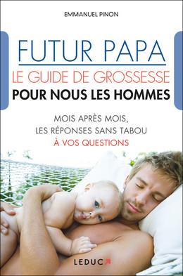 Futur papa, le guide de grossesse pour nous les hommes - Emmanuel Pinon - Éditions Leduc Pratique