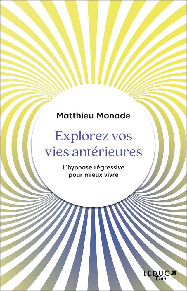 Explorez vos vies antérieures - Matthieu Monade - Éditions Leduc