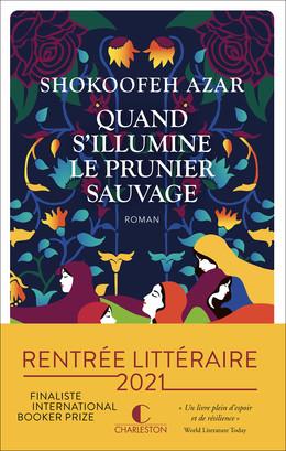 Quand s'illumine le prunier sauvage - Shokoofeh Azar - Éditions Charleston