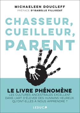 Chasseur, cueilleur, parent     - Michaeleen Doucleff - Éditions Leduc