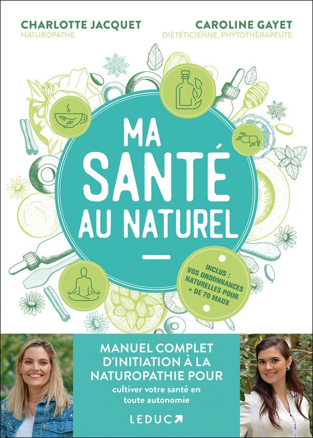 Ma santé au naturel - Charlotte Jacquet, Caroline Gayet - Éditions Leduc