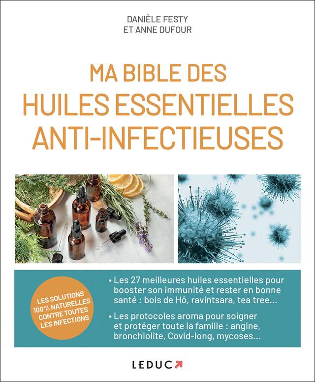Ma bible des huiles essentielles anti-infectieuses - Danièle Festy, Anne Dufour - Éditions Leduc