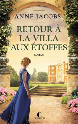 Retour à la villa aux étoffes - Anne Jacobs - Éditions Charleston