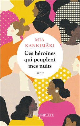 Ces héroïnes qui peuplent mes nuits - Mia Kankimäki - Éditions Charleston