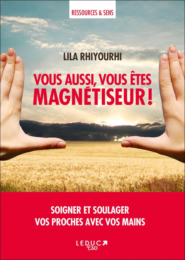 Vous aussi, vous êtes magnétiseur !  - Lila Rhiyourhi - Éditions Leduc