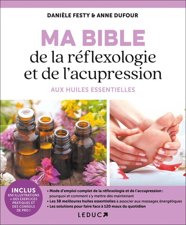 Ma bible de la réflexologie et de l'acupression aux huiles essentielles - Danièle Festy, Anne Dufour - Éditions Leduc