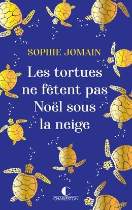 Les tortues ne fêtent pas Noël sous la neige - Sophie Jomain - Éditions Charleston