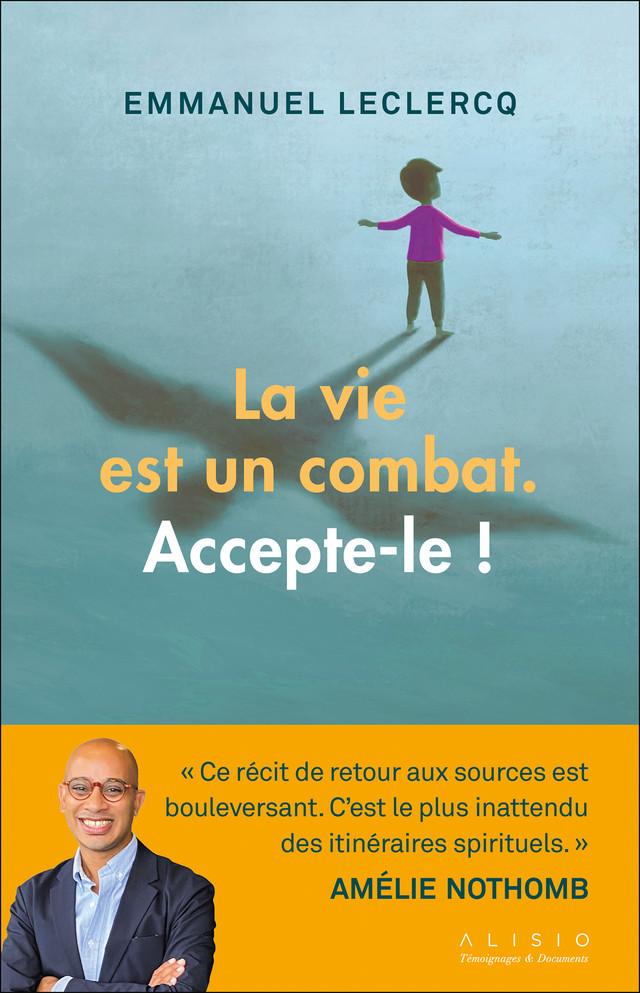 La vie est un combat. Accepte-le ! - Emmanuel Leclercq - Éditions Alisio